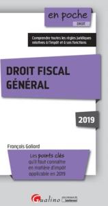 DROIT FISCAL GENERAL 2019 - 3EME EDITION - LES POINTS CLES QU'IL FAUT CONNAITRE EN MATIERE D'IMPOT-
