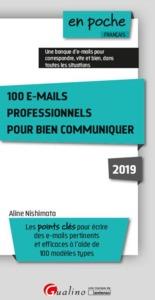 100 E-MAILS PROFESSIONNELS POUR BIEN COMMUNIQUER  2019 - 6EME EDITION - LES POINTS CLES POUR ECRIRE