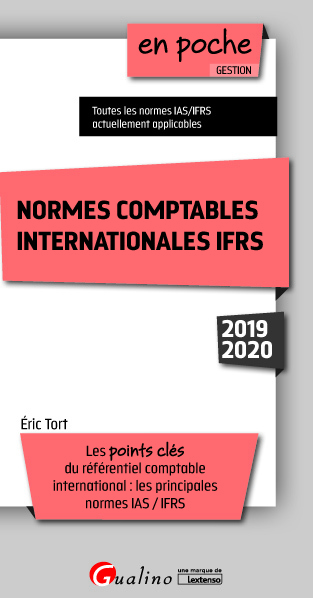 NORMES COMPTABLES INTERNATIONALES IFRS - 7E ED. - LES POINTS CLES DU REFERENTIEL COMPTABLE INTERNATI