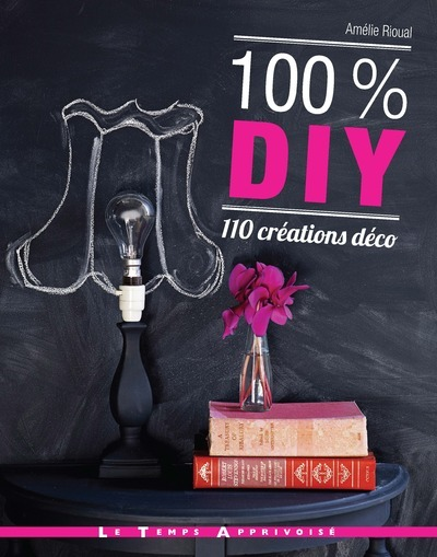 100 % DIY 110 CREATIONS DECO