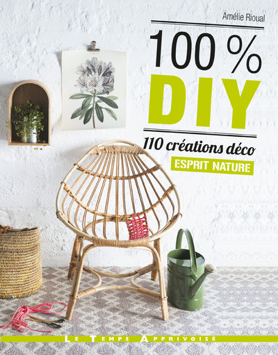 100% DIY 110 CREATIONS DECO ESPRIT NATURE