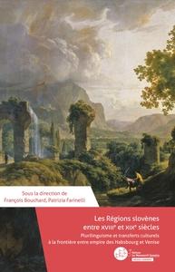 LES REGIONS SLOVENES ENTRE XVIIIE ET XIXE SIECLES - PLURILINGUISME ET TRANSFERTS CULTURELS A LA FRON
