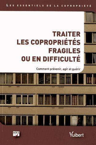 TRAITER LES COPROPRIETES FRAGILES OU EN DIFFICULTE