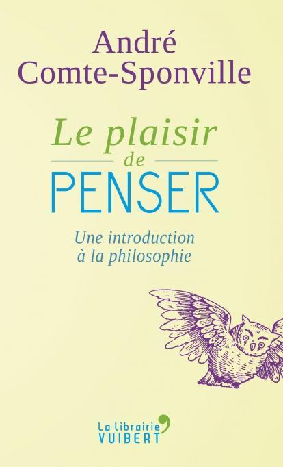 LE PLAISIR DE PENSER. UNE INTRODUCTION A LA PHILOSOPHIE. 600 TEXTES ESSENTIELS
