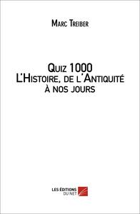 QUIZ 1000 L HISTOIRE, DE L ANTIQUITE A NOS JOURS