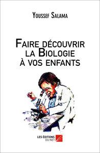 FAIRE DECOUVRIR LA BIOLOGIE A VOS ENFANTS
