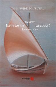 SAIS-TU COMMENT NAISSENT (ON CONSTRUIT) LES BATEAUX ?