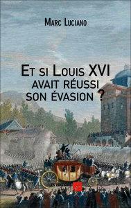 ET SI LOUIS XVI AVAIT REUSSI SON EVASION ?