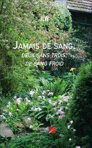 JAMAIS DE SANG, DEUX SANS TROIS, DE SANG FROID