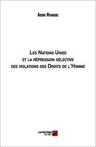LES NATIONS UNIES ET LA REPRESSION SELECTIVE DES VIOLATIONS DES DROITS DE L'HOMME