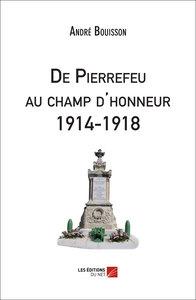 DE PIERREFEU AU CHAMP D'HONNEUR 1914-1918