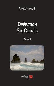 OPERATION SIX CLONES - TOME 1