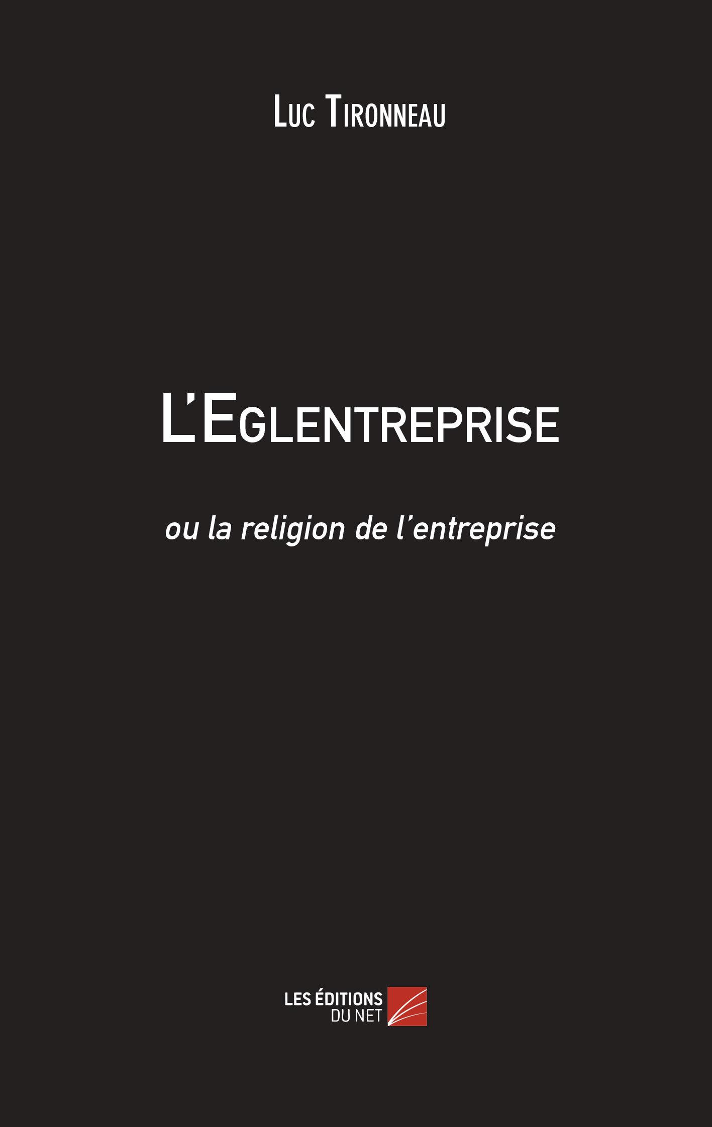 L'EGLENTREPRISE OU LA RELIGION DE L'ENTREPRISE