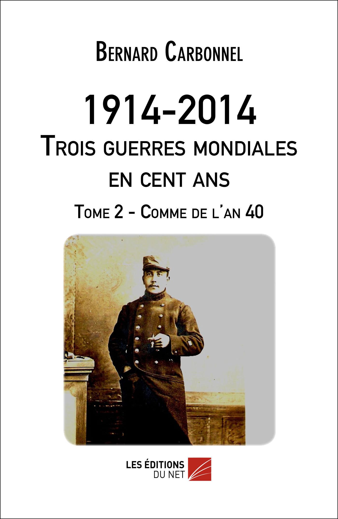 1914-2014. TROIS GUERRES MONDIALES EN 100 ANS. TOME 2 - COMME DE L'AN 40