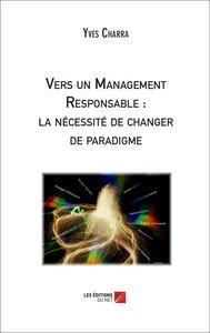VERS UN MANAGEMENT RESPONSABLE : LA NECESSITE DE CHANGER DE PARADIGME