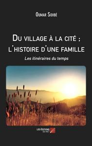 """""""DU VILLAGE A LA CITE ; L'HISTOIRE D'UNE FAMILLE"""""""