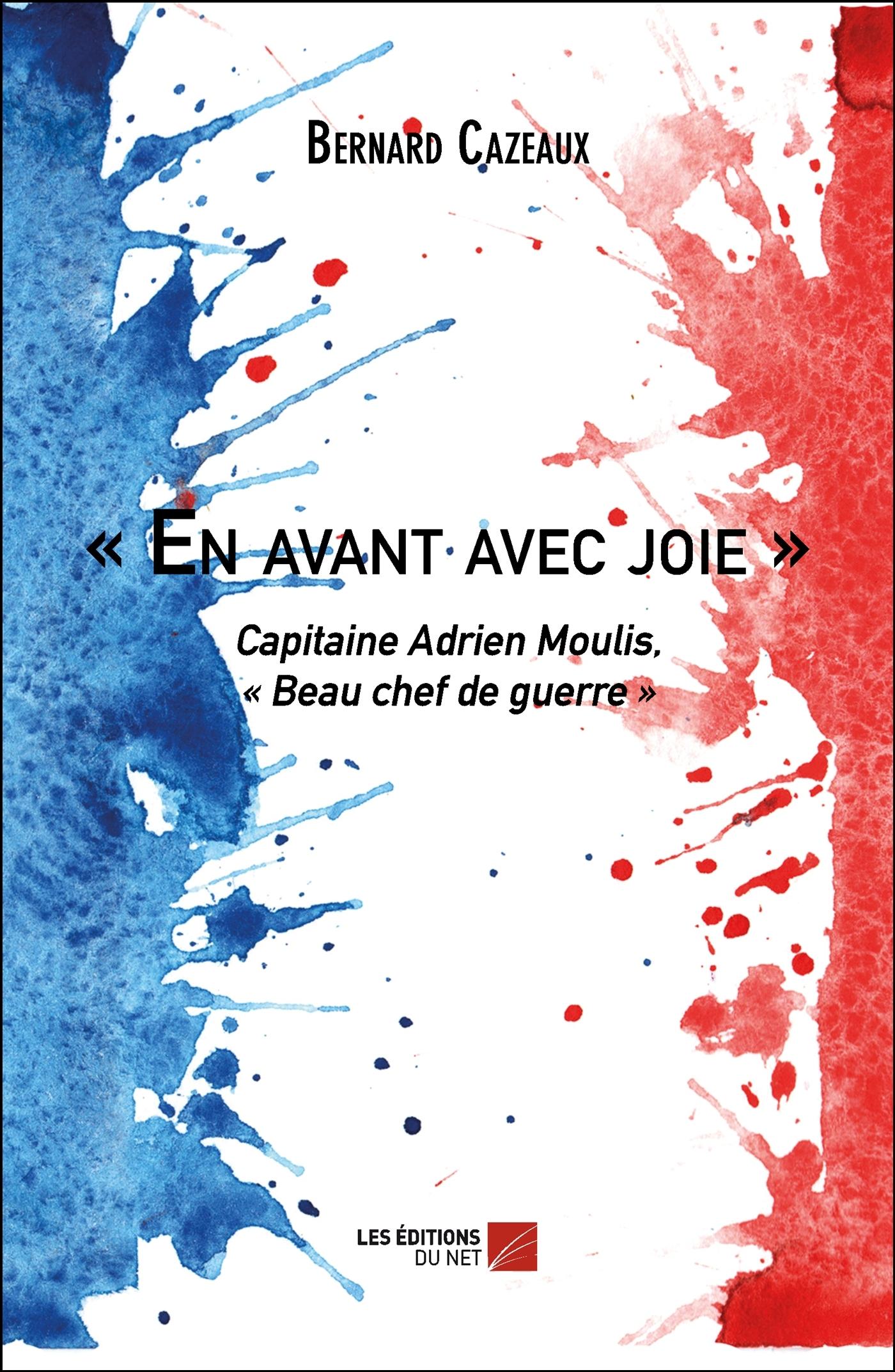 - EN AVANT AVEC JOIE - - CAPITAINE ADRIEN MOULIS, - BEAU CHEF DE GUERRE -