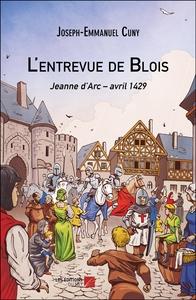 L'ENTREVUE DE BLOIS - JEANNE D ARC - AVRIL 1429