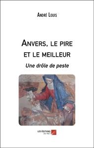 ANVERS, LE PIRE ET LE MEILLEUR - UNE DROLE DE PESTE