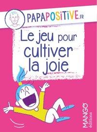 LE JEU POUR CULTIVER LA JOIE PAPAPOSITIVE.FR