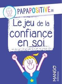 LE JEU DE LA CONFIANCE EN SOI PAPAPOSITIVE.FR