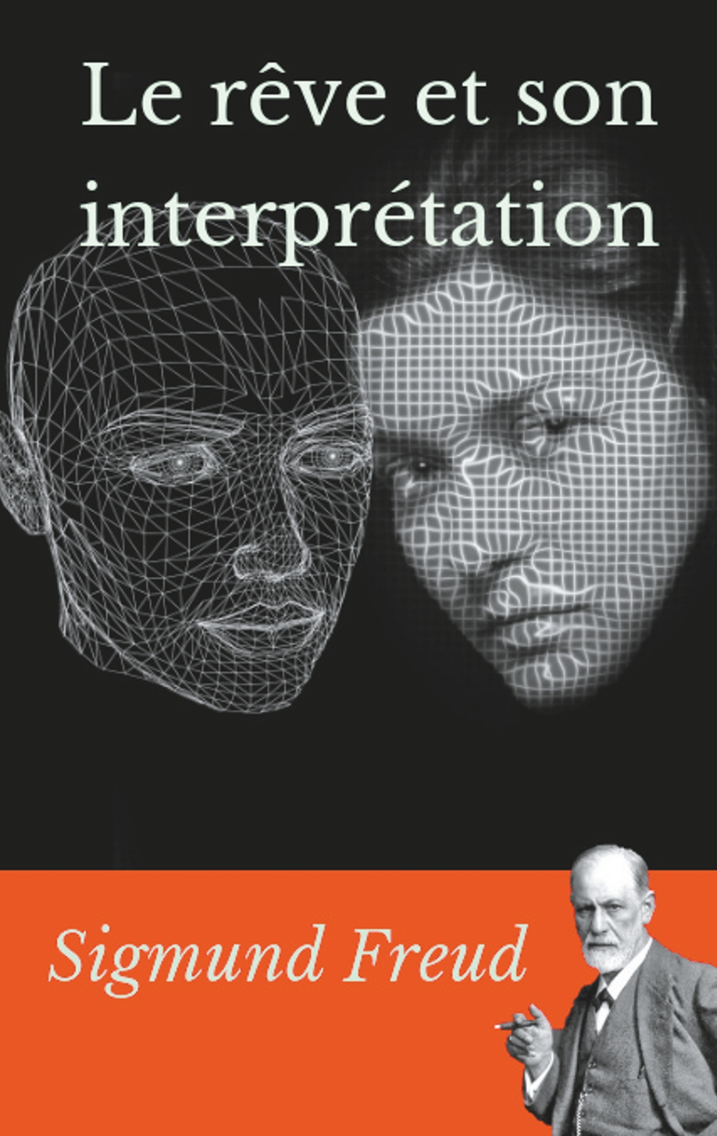 LE REVE ET SON INTERPRETATION - UN ESSAI DE SIGMUND FREUD SUR L'INTERPRETATION DES REVES