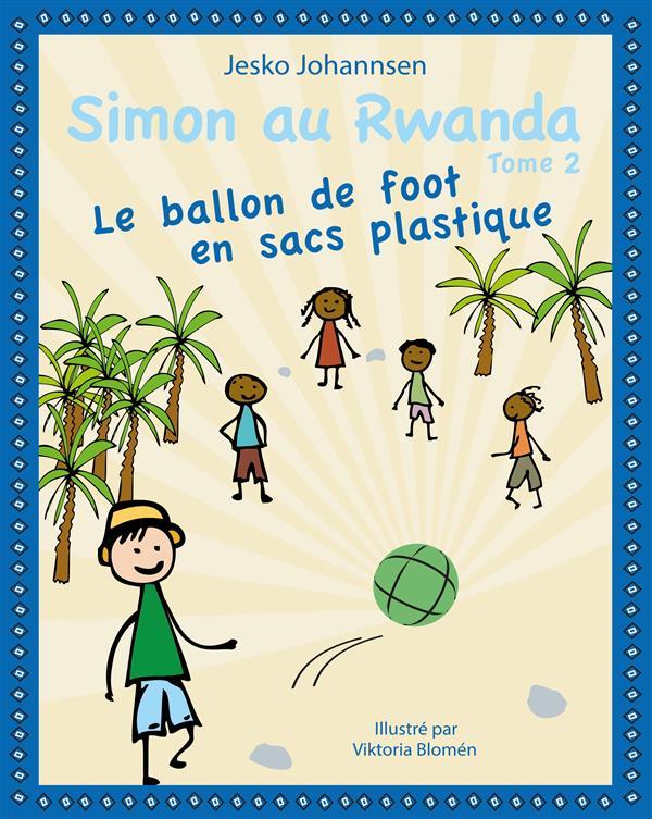 SIMON AU RWANDA - T02 - SIMON AU RWANDA - LE BALLON DE FOOT EN SACS PLASTIQUE
