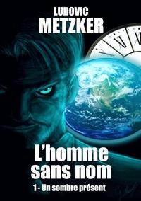 L'HOMME SANS NOM - T01 - L'HOMME SANS NOM - TOME 1 - UN SOMBRE PRESENT