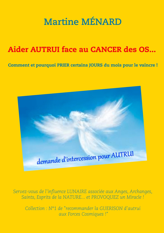"""""""RECOMMANDER LA GUERISON D'AUTRUI AUX FORCES COSMIQUES."""" - 1/... - AIDER AUTRUI FACE AU CANCER DES O"""