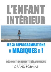 L ENFANT INTERIEUR LES 31 REPROGRAMMATIONS MAGIQUES - DECONDITIONNEMENT THERAPEUTIQU
