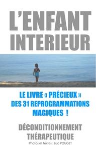 L ENFANT INTERIEUR LE LIVRE PRECIEUX DES 31 REPROGRAMMATIONS MAGIQUES - DECONDITIONNEMENT THERAPEUTI