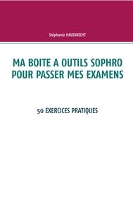 MA BOITE A OUTILS SOPHRO POUR PASSER MES EXAMENS - 50 EXERCICES PRATIQUES