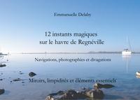 12 INSTANTS MAGIQUES SUR LE HAVRE DE REGNEVILLE - MIROIRS LIMPIDITES ET ELEMENTS