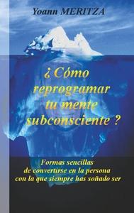 C MO REPROGRAMAR SU MENTE SUBCONSCIENTE - FORMAS SENCILLAS DE CONVERTIRS