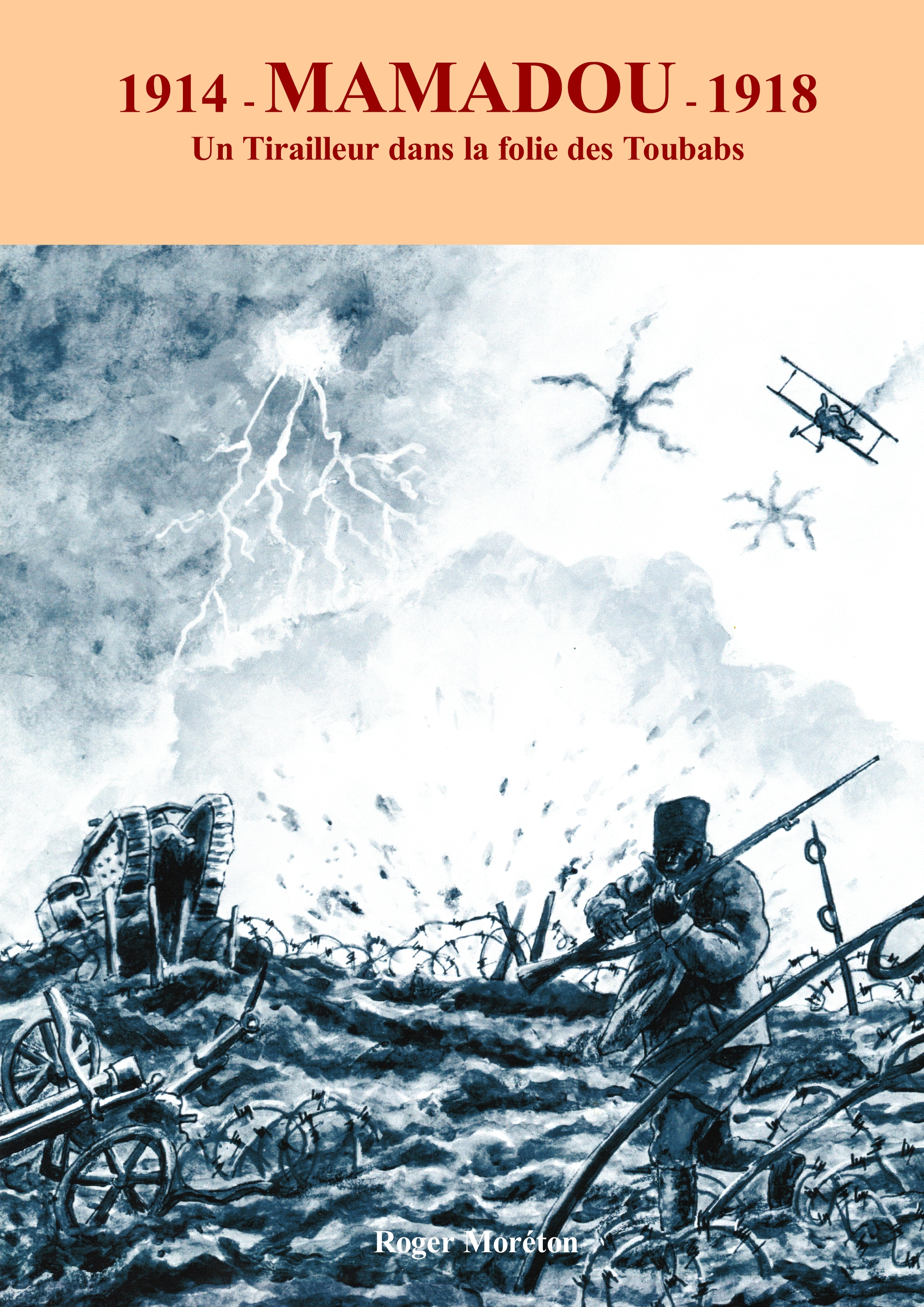 1914 - MAMADOU - 1918 - UN TIRAILLEUR DANS LA FOLIE DES TOUBABS