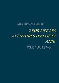 2 FOR LIFE LES AVENTURES D ALLIE ET ANIE - TOME 1 TU ES MOI