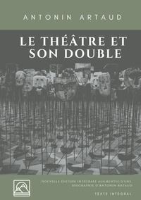 ECRITS SUR LE THEATRE - T01 - LE THEATRE ET SON DOUBLE - NOUVELLE EDITION AUGMENTEE D'UNE BIOGRAPHIE