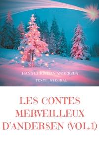 CONTES D'ANDERSEN - LES CONTES MERVEILLEUX D'ANDERSEN : TOME 1 (TEXTE INTEGRAL) - LA BERGERE ET LE R
