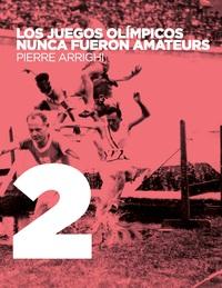 LOS JUEGOS OLIMPICOS NUNCA FUERON AMATEURS - TOME 2 - PODERES Y REGLAMENTACION EN LAS OLIMPIADAS DE