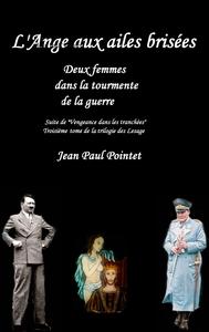 TRILOGIE DES LESGES - T03 - L'ANGE AUX AILES BRISEES - DEUX FEMMES DANS LA TOURMENTE DE LA GUERRE