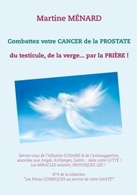 """""""LES FORCES COSMIQUES AU SERVICE DE VOTRE SANTE!"""" - 0-4/-. - COMBATTEZ VOTRE CANCER DE LA PROSTATE -"""
