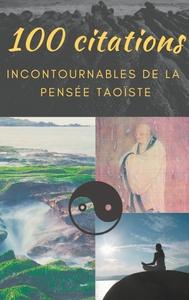100 CITATIONS INCONTOURNABLES DE LA PENSEE TAOISTE - GUIDE DE POCHE DE SAGESSE SPIRITUELLE