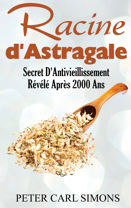RACINE D'ASTRAGALE - SECRET D'ANTIVIEILLISSEMENT REVELE APRES 2000 ANS