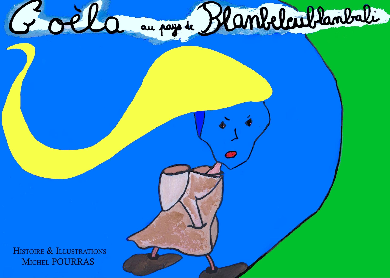 GOELA AU PAYS DE BLANBELEUBLANBALI - GOELA A LA RECHERCHE DU PAYS DU SOMMEIL