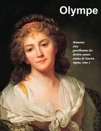 MEMOIRES D'UN GENTILHOMME DES DERNIERES ANNEES DE L'ANCIEN REGIME - T02 - OLYMPE - MEMOIRES D'UN GEN