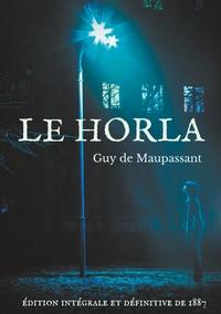 LE HORLA (EDITION INTEGRALE ET DEFINITIVE DE 1887) - UNE NOUVELLE FANTASTIQUE DE GUY DE MAUPASSANT