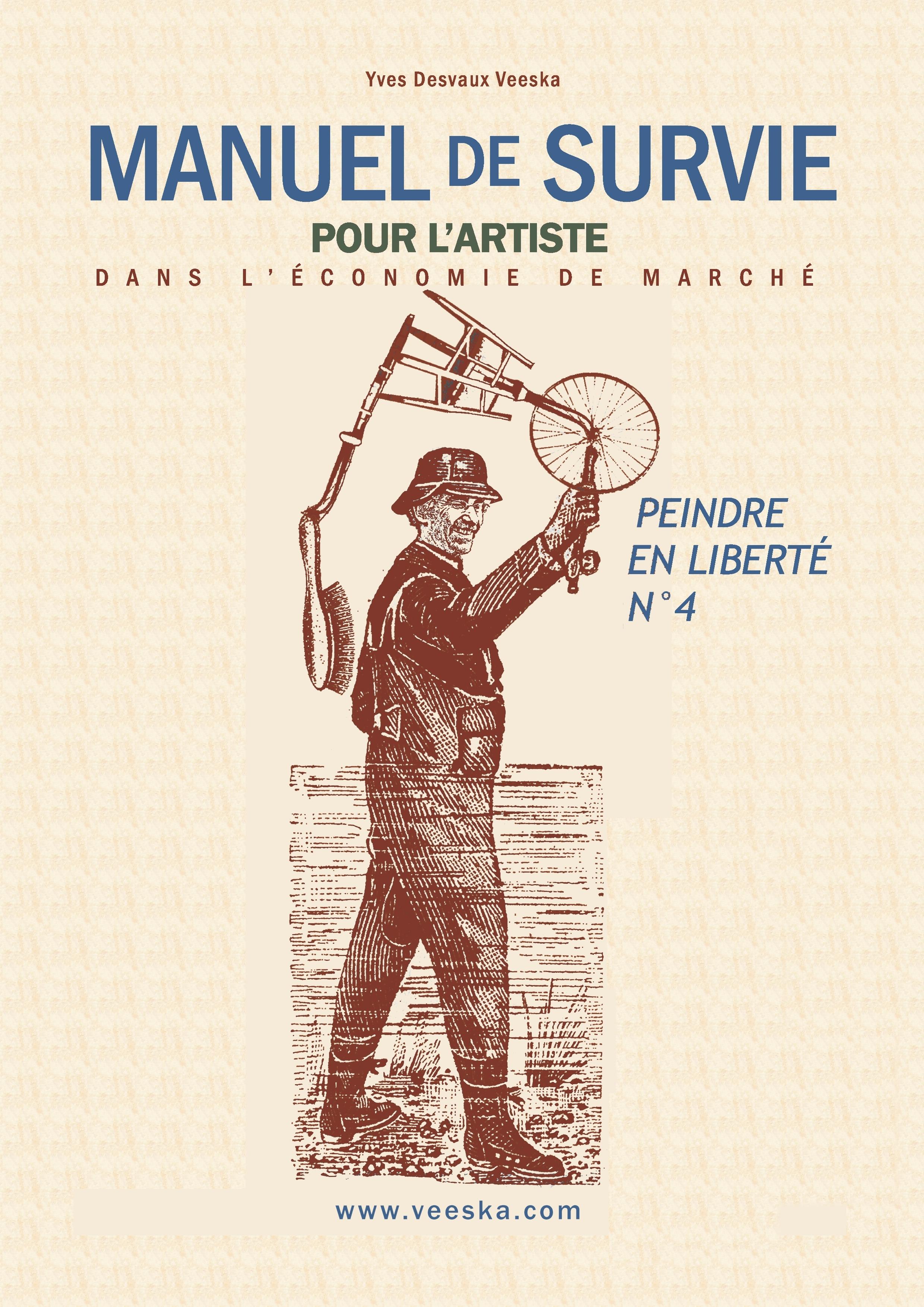 PEINDRE EN LIBERTE - T04 - MANUEL DE SURVIE POUR L'ARTISTE - DANS L'ECONOMIE DE MARCHE