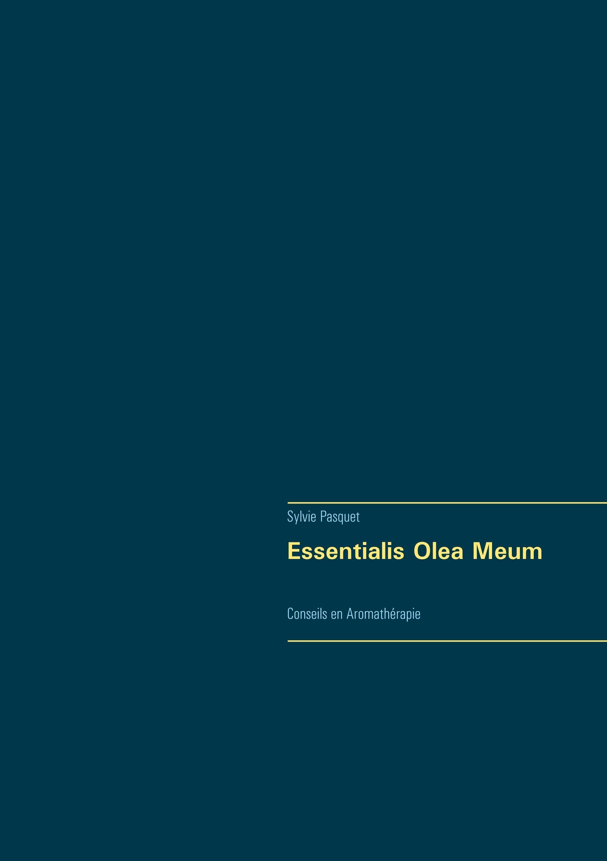 ESSENTIALIS OLEA MEUM - CONSEILS EN AROMATHERAPIE
