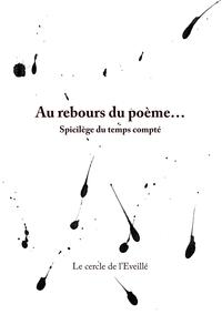 """"""" LES ECRITS DE L'EVEILLE """" - T02 - AU REBOURS DU POEME... - SPICILEGE DU TEMPS COMPTE"""
