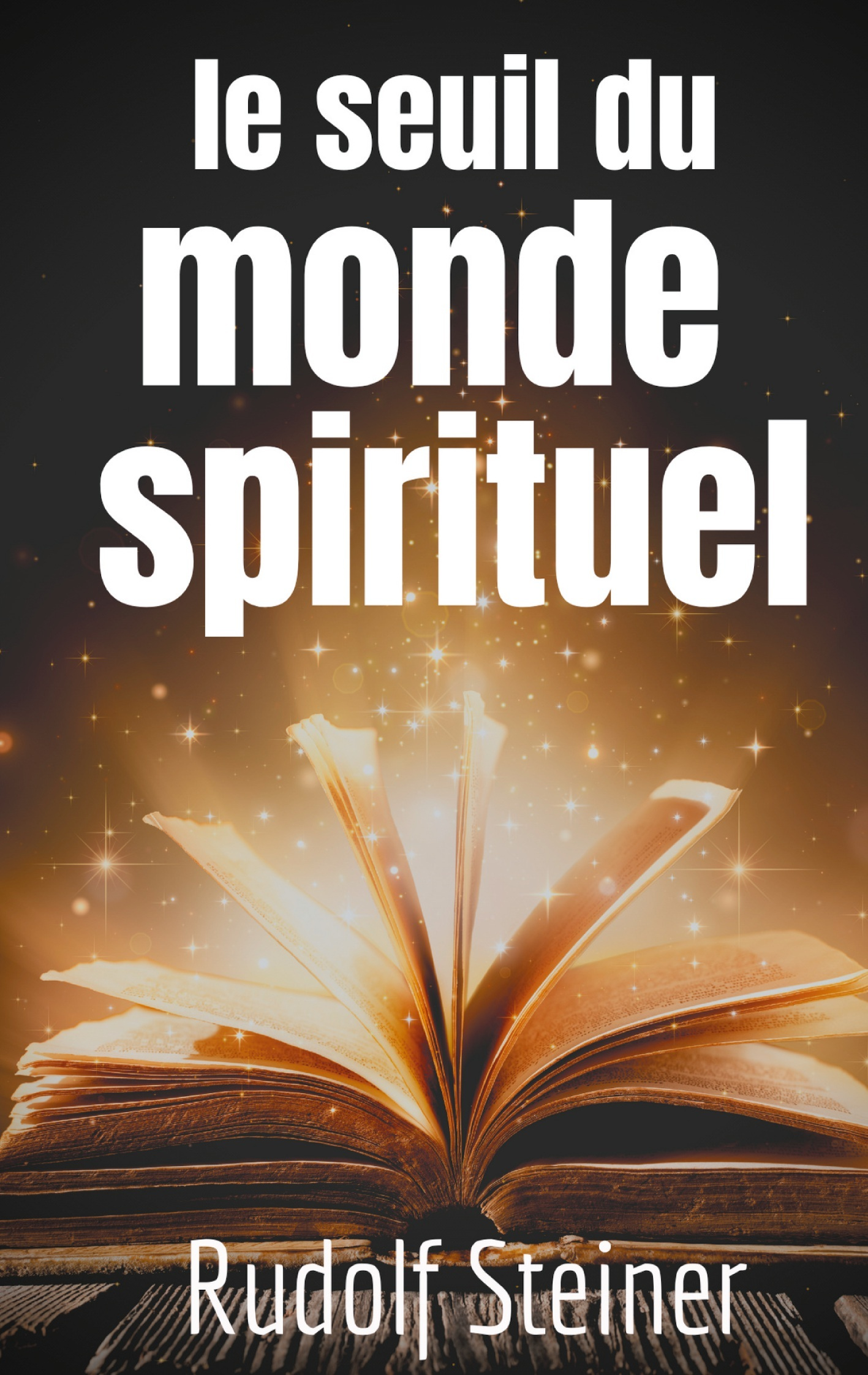 THEOSOPHIE ET ANTHROPOSOPHIE - T03 - LE SEUIL DU MONDE SPIRITUEL - APHORISMES ET PENSEES DE RUDOLF S